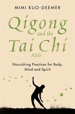 Qigong and the Tai Chi Axis by Mimi Kuo Deemer