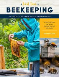 First Time Beekeeping by Kim Flottum