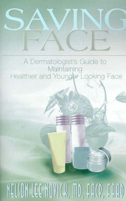 Saving Face: A Dermatologist's Guide to Maintaining a Healthier and Younger Looking Face by Nelson L. Novick image