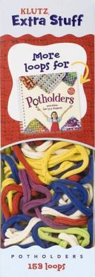 Potholders and Other Loopy Projects Extras: More Loops by Klutz Press