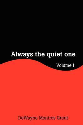 Always the Quiet One: Volume I by Dewayne M. Grant image