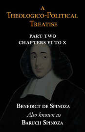 A Theologico-Political Treatise Part II (Chapters VI to X) by Benedict de Spinoza