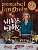 Annabel Langbein A Free Range Life: Share the Love by Annabel Langbein