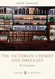 The Victorian Chemist and Druggist by W.A. Jackson