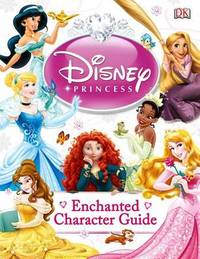 Disney Princess Enchanted Character Guide by Catherine Saunders