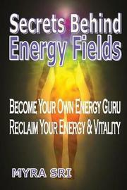 Secrets Behind Energy Fields by Myra Sri