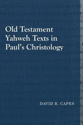 Old Testament Yahweh Texts in Paulas Christology by David B. Capes