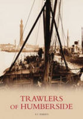 Trawlers of Humberside by Roy Roberts