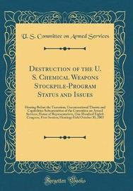Destruction of the U. S. Chemical Weapons Stockpile-Program Status and Issues by U S Committee on Armed Services