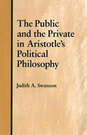 The Public and the Private in Aristotle's Political Philosophy by Judith A. Swanson