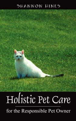 Holistic Pet Care: For the Responsible Pet Owner by Shannon Hines DVM image