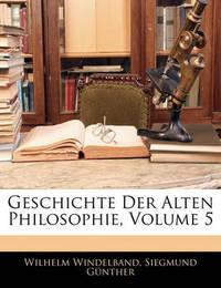 Geschichte Der Alten Philosophie, Volume 5 by Siegmund Gnther
