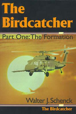 The Birdcatcher: Part One: The Formation by Walter J. Schenck