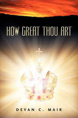 How Great Thou Art by Devan, C Mair