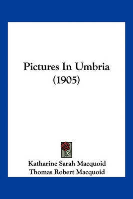 Pictures in Umbria (1905) by Katharine Sarah Macquoid