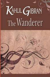 The Wanderer by Kahlil Gibran image