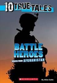 10 True Tales: Battle Heroes by Allan Zullo