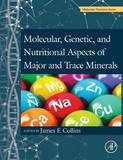 Molecular, Genetic, and Nutritional Aspects of Major and Trace Minerals by James Collins