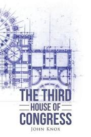 The Third House of Congress by John Knox