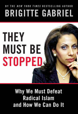 They Must be Stopped: Why We Must Defeat Radical Islam and How We Can Do it by Brigitte Gabriel image