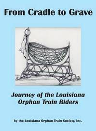 From Cradle to Grave by Inc Louisiana Orphan Train Society