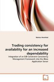 Trading Consistency for Availability for an Increased Dependability by Markus Horehled