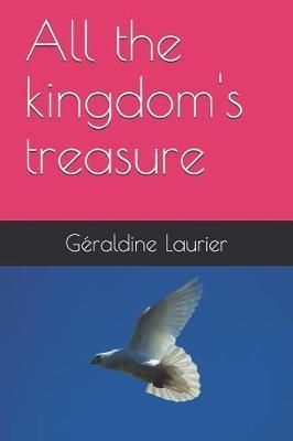 All the kingdom's treasure by Geraldine Laurier