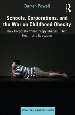 Schools, Corporations, and the War on Childhood Obesity by Darren Powell