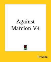 Against Marcion V4 by . Tertullian
