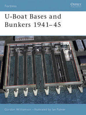 U-boat Bases and Bunkers 1940-45 by Gordon Williamson