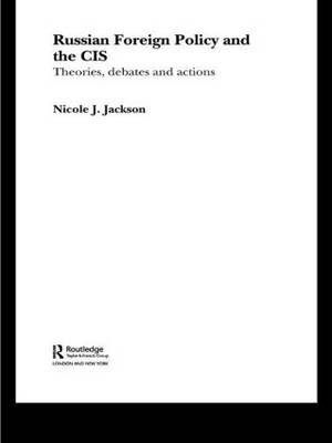 Russian Foreign Policy and the CIS by Nicole J Jackson image