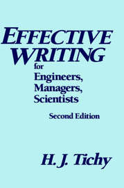 Effective Writing for Engineers, Managers, Scientists by H. J. Tichy