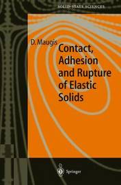 Contact, Adhesion and Rupture of Elastic Solids by Daniel Maugis