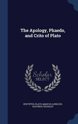The Apology, Phaedo, and Crito of Plato by Epictetus
