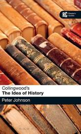 Collingwood's The Idea of History by Peter Johnson
