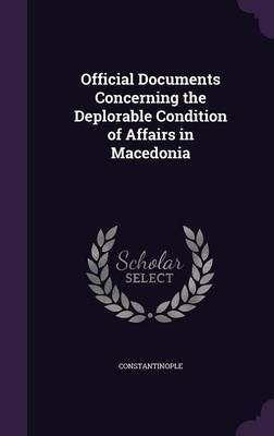 Official Documents Concerning the Deplorable Condition of Affairs in Macedonia by Constantinople