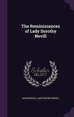 The Reminiscences of Lady Dorothy Nevill by Ralph Nevill
