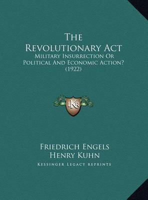 The Revolutionary ACT the Revolutionary ACT: Military Insurrection or Political and Economic Action? (192military Insurrection or Political and Economic Action? (1922) 2) by Friedrich Engels