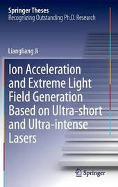 Ion acceleration and extreme light field generation based on ultra-short and ultra-intense lasers by Liangliang Ji