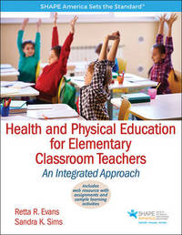 Health and Physical Education for Elementary Classroom Teachers by Retta R. Evans