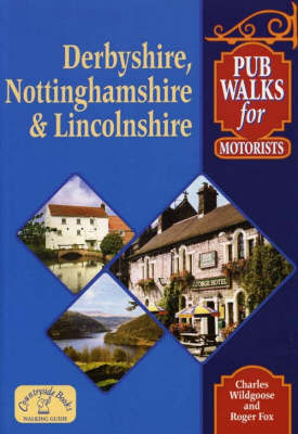 Pub Walks for Motorists: Derbyshire, Nottinghamshire and Lincolnshire by Charles Wildgoose