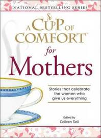 """A """"Cup of Comfort"""" for Mothers: Stories That Celebrate the Women Who Give Us Everything image"""