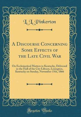 A Discourse Concerning Some Effects of the Late Civil War by L L Pinkerton