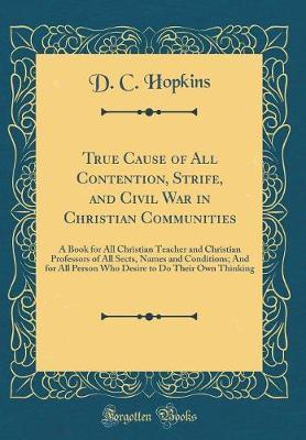 True Cause of All Contention, Strife, and Civil War in Christian Communities by D C Hopkins