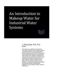 An Introduction to Makeup Water for Industrial Water Systems by J Paul Guyer