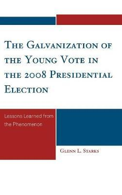 The Galvanization of the Young Vote in the 2008 Presidential Election by Glenn L Starks image
