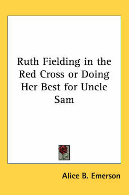 Ruth Fielding in the Red Cross or Doing Her Best for Uncle Sam by Alice B.Emerson image
