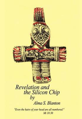 Revelation and the Silicon Chip by Alma S. Blanton