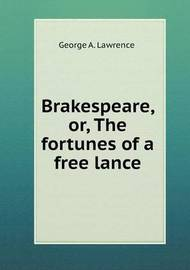 Brakespeare, Or, the Fortunes of a Free Lance by George A. Lawrence
