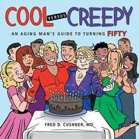 Cool Versus Creepy by MD Fred D Cushner